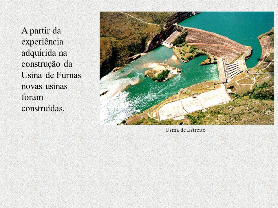 A partir da experiência adquirida na construção da Usina de Furnas novas usinas foram construídas.