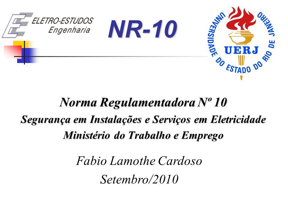 NR-10 Norma Regulamentadora Nº 10 Fabio Lamothe Cardoso Setembro/2010