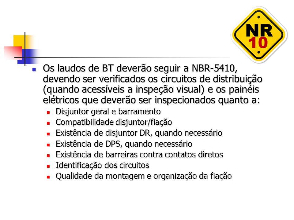 Os laudos de BT deverão seguir a NBR-5410, devendo ser verificados os circuitos de distribuição (quando acessíveis a inspeção visual) e os painéis elétricos que deverão ser inspecionados quanto a: