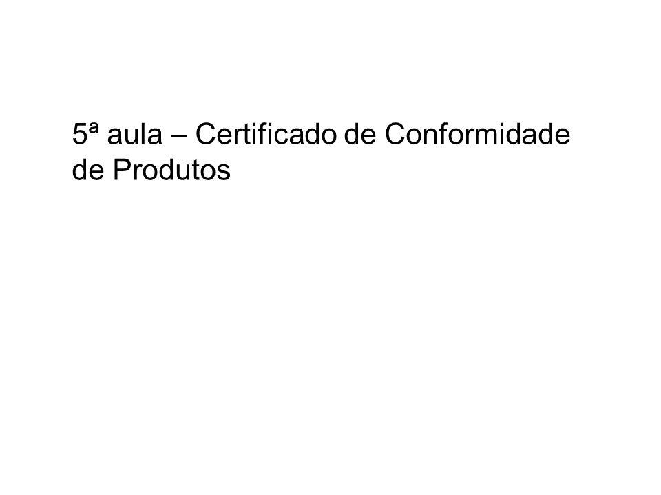 5ª aula – Certificado de Conformidade de Produtos