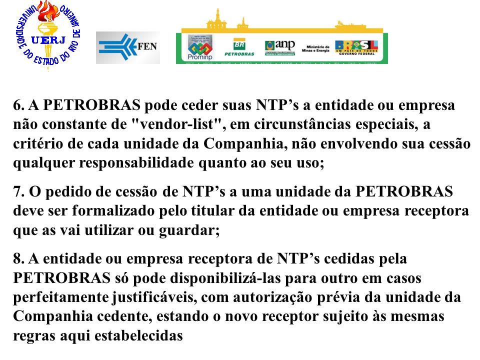 6. A PETROBRAS pode ceder suas NTP's a entidade ou empresa não constante de vendor-list , em circunstâncias especiais, a critério de cada unidade da Companhia, não envolvendo sua cessão qualquer responsabilidade quanto ao seu uso;