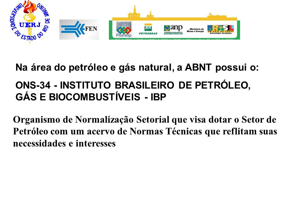 Na área do petróleo e gás natural, a ABNT possui o: