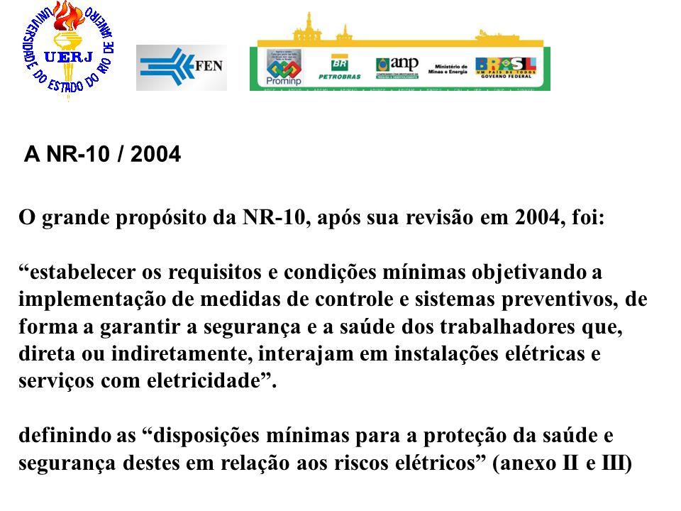 A NR-10 / 2004 O grande propósito da NR-10, após sua revisão em 2004, foi:
