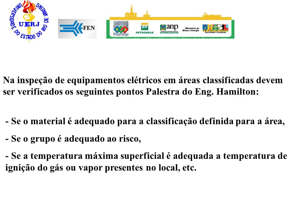 Na inspeção de equipamentos elétricos em áreas classificadas devem ser verificados os seguintes pontos Palestra do Eng. Hamilton: