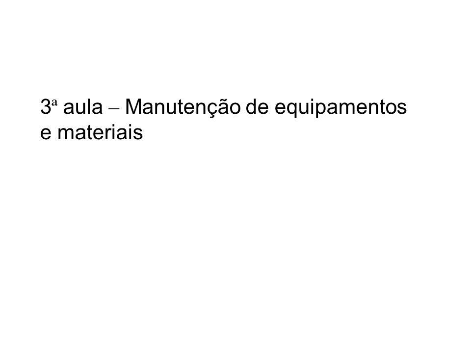 3ª aula – Manutenção de equipamentos e materiais