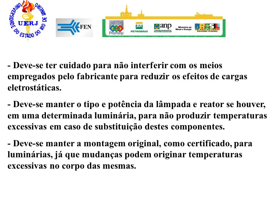 - Deve-se ter cuidado para não interferir com os meios empregados pelo fabricante para reduzir os efeitos de cargas eletrostáticas.