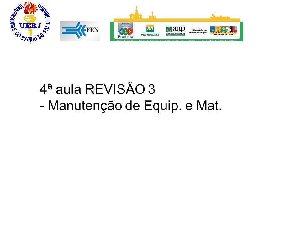 4ª aula REVISÃO 3 - Manutenção de Equip. e Mat.