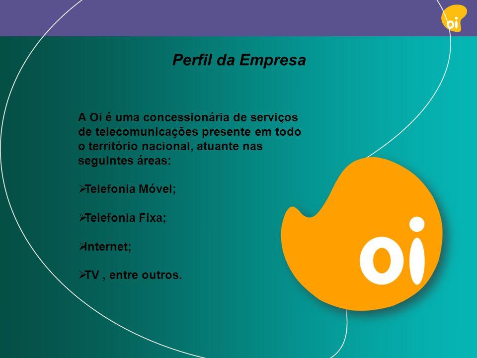 Perfil da EmpresaA Oi é uma concessionária de serviços de telecomunicações presente em todo o território nacional, atuante nas seguintes áreas: