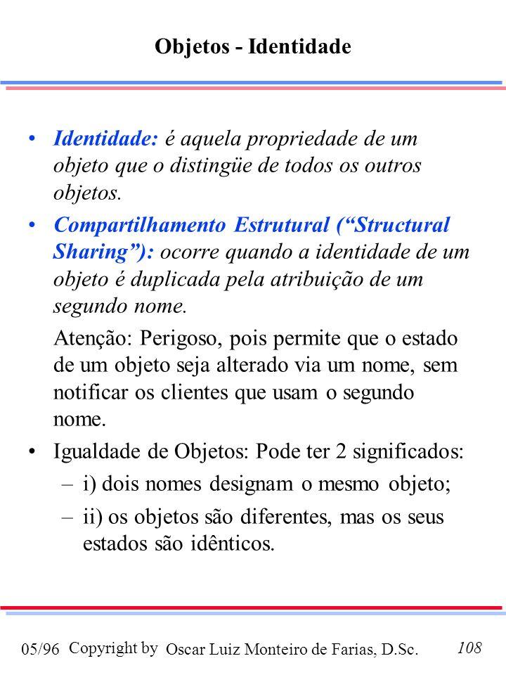 Objetos - Identidade Identidade: é aquela propriedade de um objeto que o distingüe de todos os outros objetos.