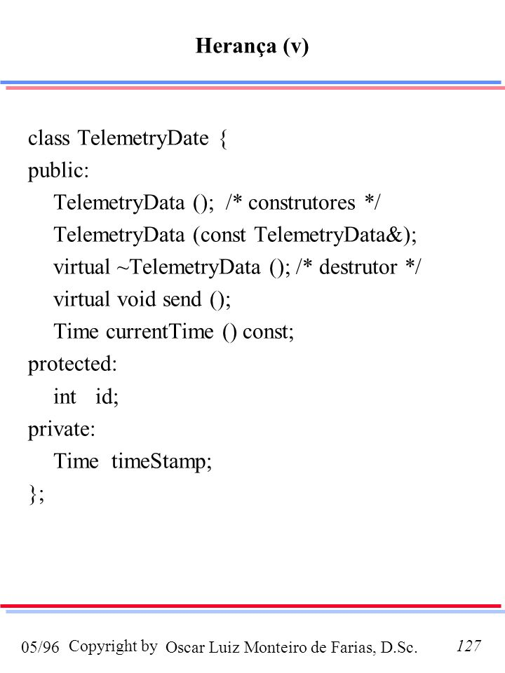 Herança (v) class TelemetryDate { public: TelemetryData (); /* construtores */ TelemetryData (const TelemetryData&);