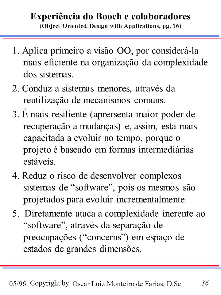 Experiência do Booch e colaboradores (Object Oriented Design with Applications, pg. 16)