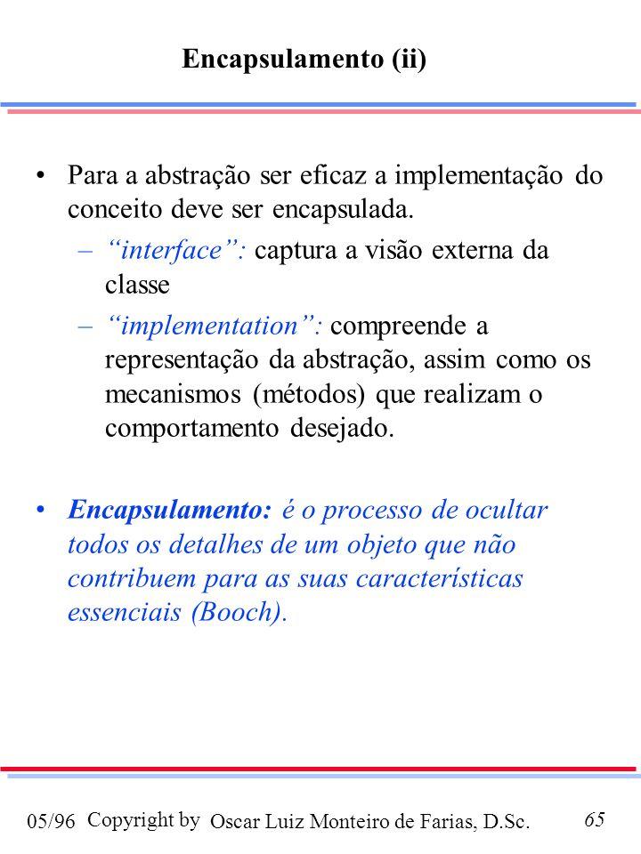 Encapsulamento (ii) Para a abstração ser eficaz a implementação do conceito deve ser encapsulada. interface : captura a visão externa da classe.