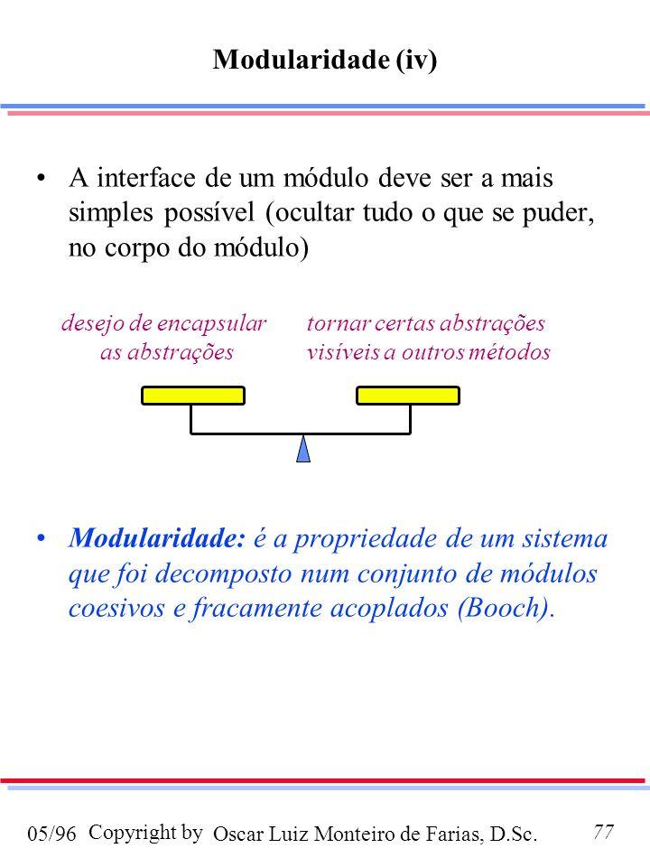 Modularidade (iv) A interface de um módulo deve ser a mais simples possível (ocultar tudo o que se puder, no corpo do módulo)