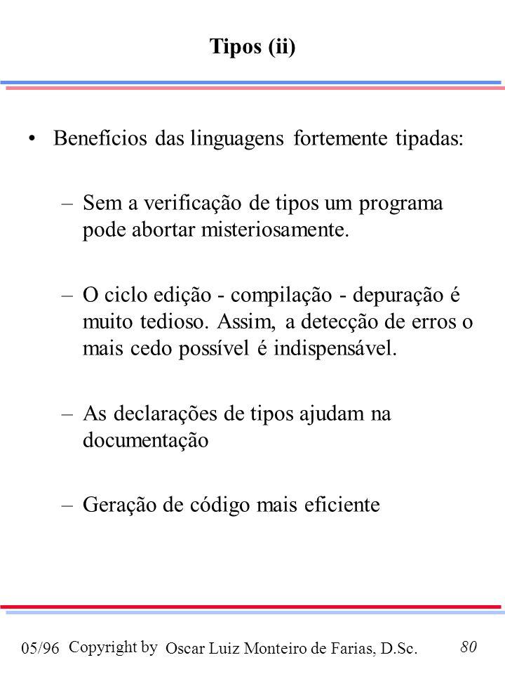 Tipos (ii) Benefícios das linguagens fortemente tipadas: Sem a verificação de tipos um programa pode abortar misteriosamente.