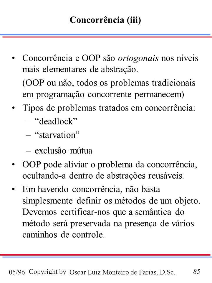 Concorrência (iii) Concorrência e OOP são ortogonais nos níveis mais elementares de abstração.