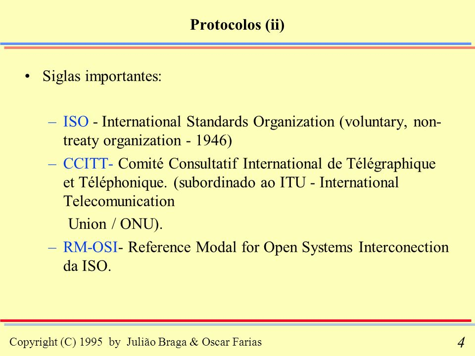 Protocolos (ii) Siglas importantes: ISO - International Standards Organization (voluntary, non-treaty organization - 1946)