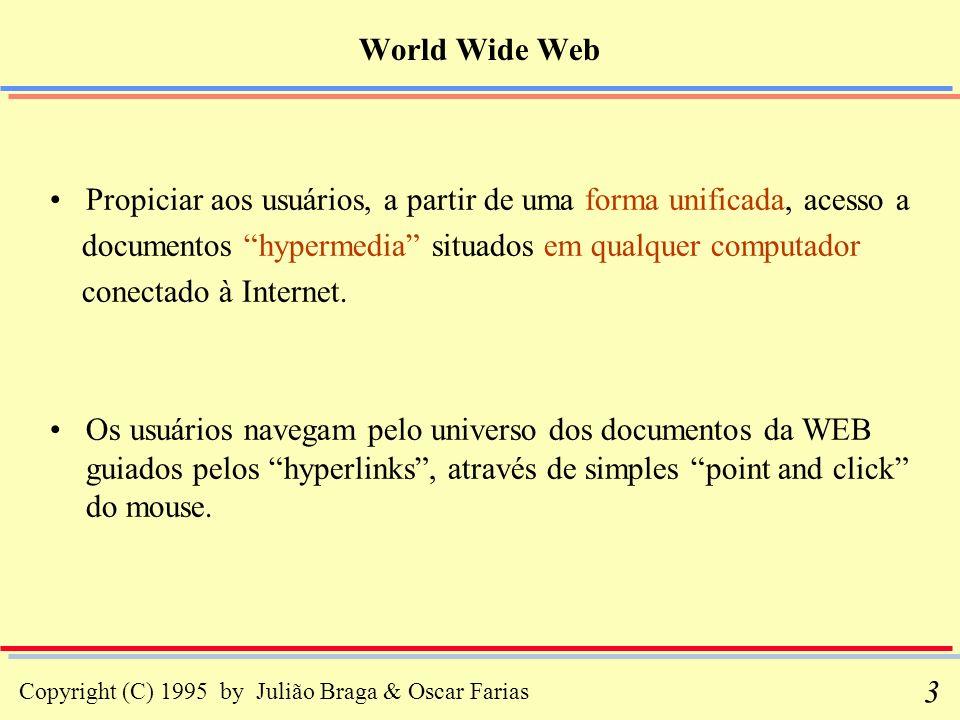 World Wide Web Propiciar aos usuários, a partir de uma forma unificada, acesso a. documentos hypermedia situados em qualquer computador.