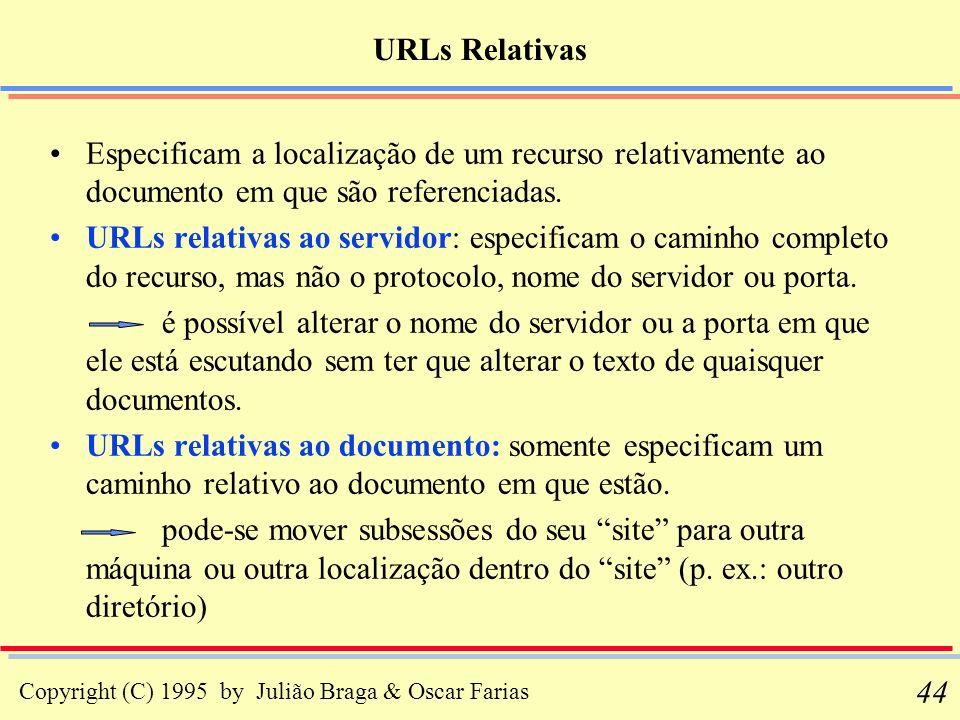 URLs Relativas Especificam a localização de um recurso relativamente ao documento em que são referenciadas.