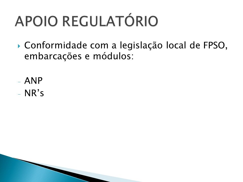 APOIO REGULATÓRIO Conformidade com a legislação local de FPSO, embarcações e módulos: ANP NR's