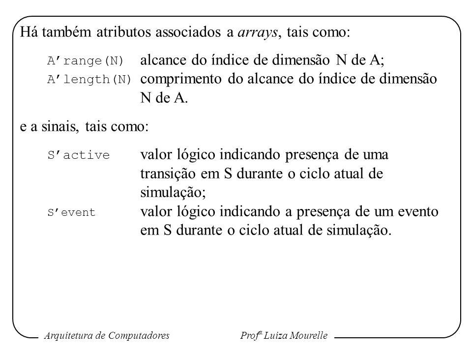 Há também atributos associados a arrays, tais como: