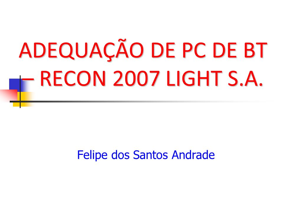 ADEQUAÇÃO DE PC DE BT – RECON 2007 LIGHT S.A.