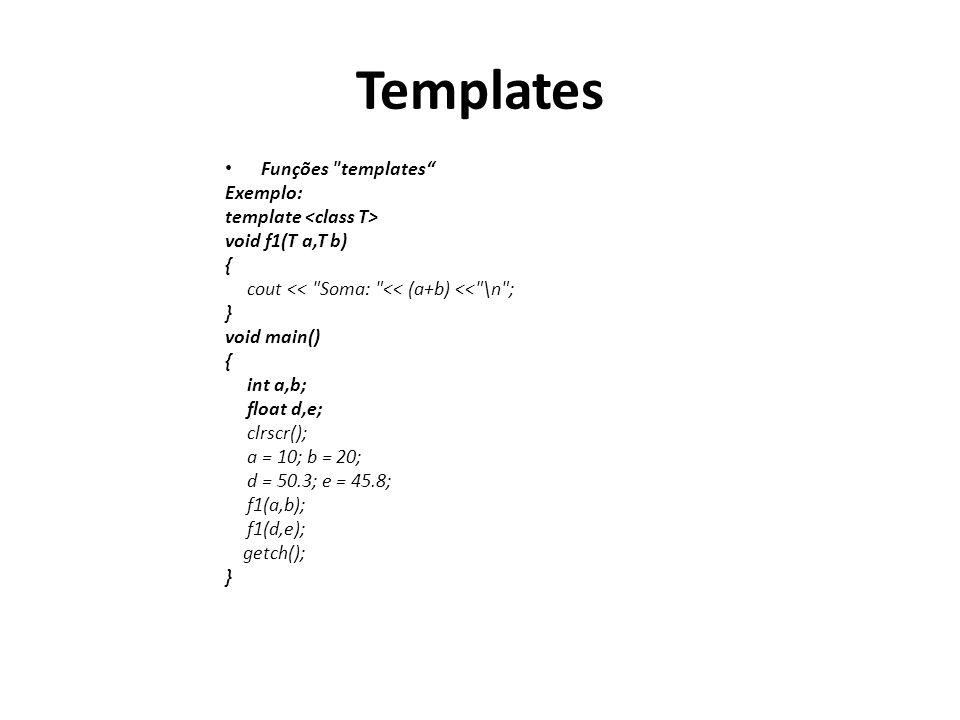 Templates Funções templates Exemplo: template <class T>