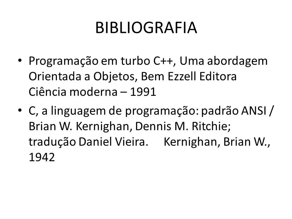 BIBLIOGRAFIA Programação em turbo C++, Uma abordagem Orientada a Objetos, Bem Ezzell Editora Ciência moderna – 1991.
