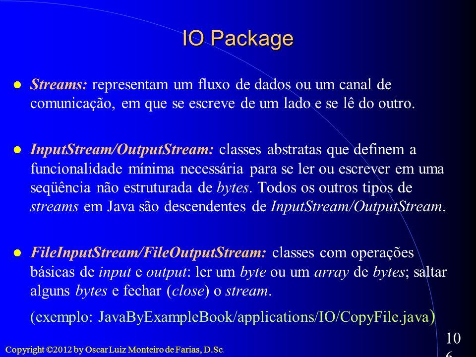 IO PackageStreams: representam um fluxo de dados ou um canal de comunicação, em que se escreve de um lado e se lê do outro.