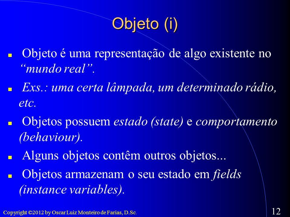 Objeto (i)Objeto é uma representação de algo existente no mundo real . Exs.: uma certa lâmpada, um determinado rádio, etc.