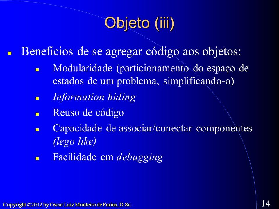 Objeto (iii) Benefícios de se agregar código aos objetos: