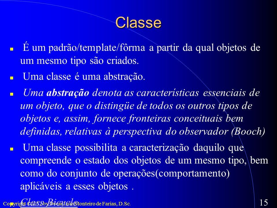 ClasseÉ um padrão/template/fôrma a partir da qual objetos de um mesmo tipo são criados. Uma classe é uma abstração.