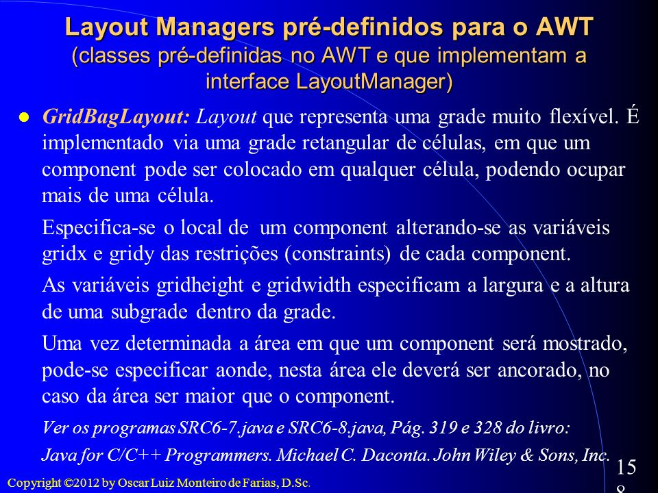 Layout Managers pré-definidos para o AWT (classes pré-definidas no AWT e que implementam a interface LayoutManager)‏