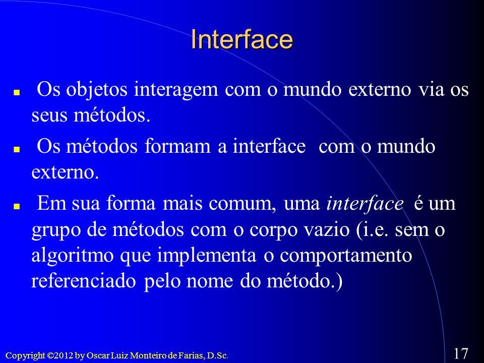 InterfaceOs objetos interagem com o mundo externo via os seus métodos. Os métodos formam a interface com o mundo externo.