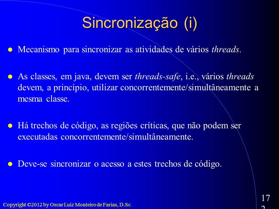 Sincronização (i) Mecanismo para sincronizar as atividades de vários threads.