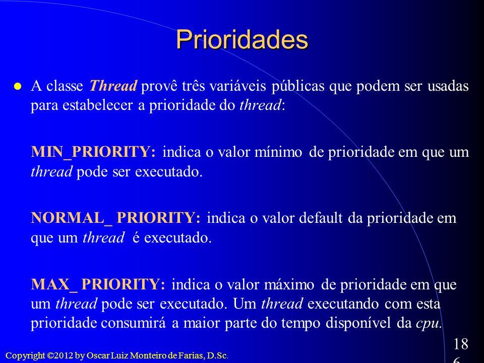 PrioridadesA classe Thread provê três variáveis públicas que podem ser usadas para estabelecer a prioridade do thread: