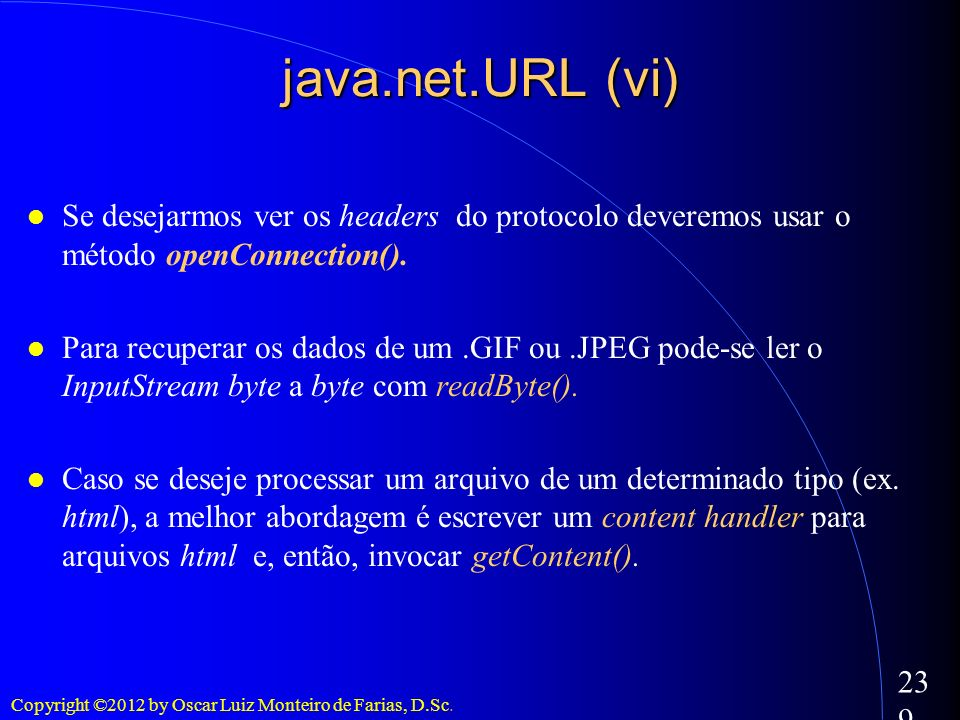 java.net.URL (vi)‏ Se desejarmos ver os headers do protocolo deveremos usar o método openConnection().