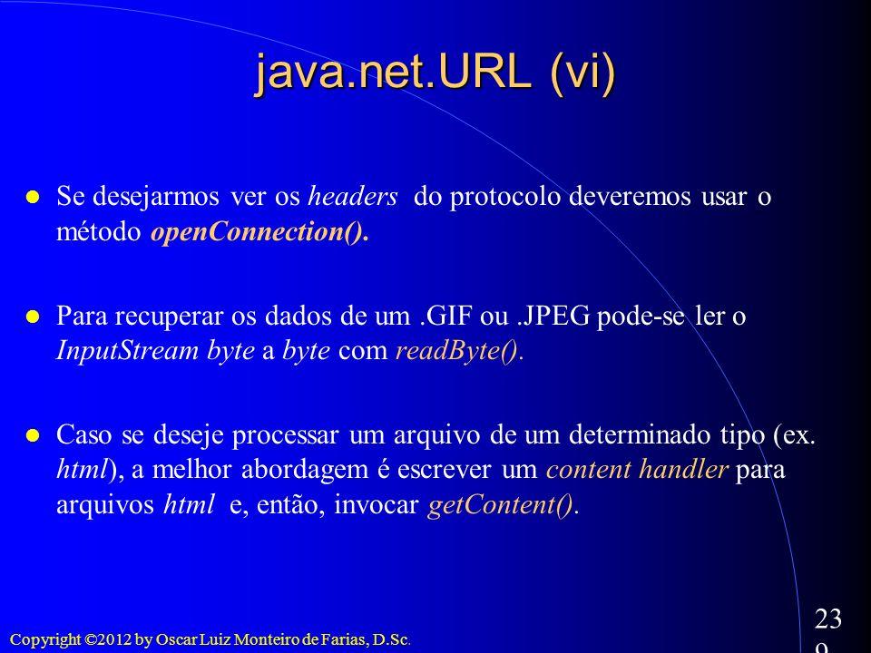 java.net.URL (vi)Se desejarmos ver os headers do protocolo deveremos usar o método openConnection().