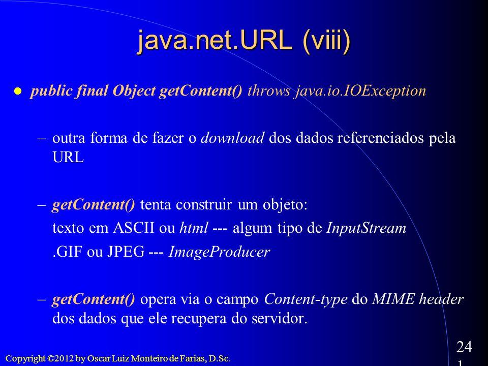 java.net.URL (viii)public final Object getContent() throws java.io.IOException. outra forma de fazer o download dos dados referenciados pela URL.