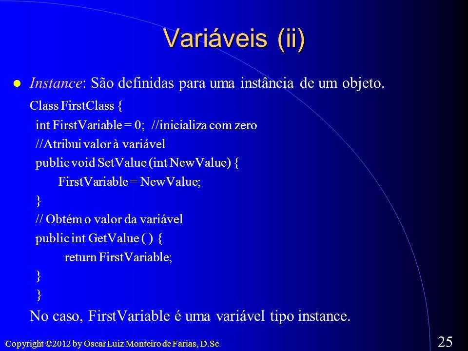 Variáveis (ii)Instance: São definidas para uma instância de um objeto. Class FirstClass { int FirstVariable = 0; //inicializa com zero.