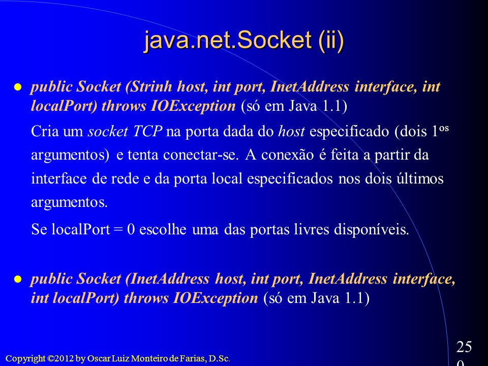 java.net.Socket (ii)‏ public Socket (Strinh host, int port, InetAddress interface, int localPort) throws IOException (só em Java 1.1)‏