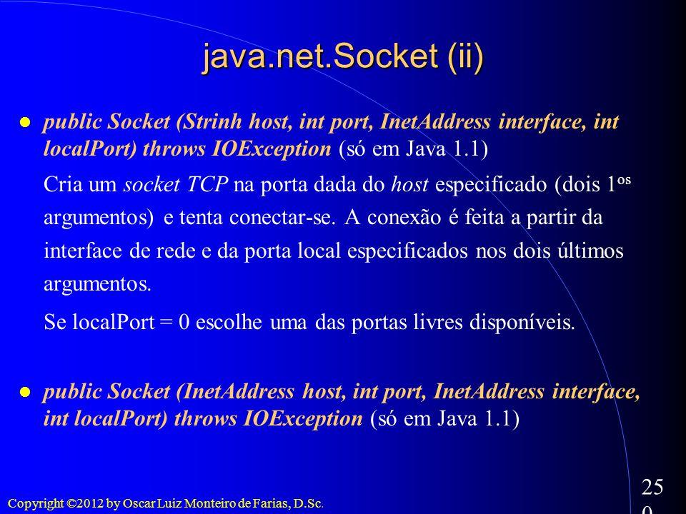 java.net.Socket (ii)public Socket (Strinh host, int port, InetAddress interface, int localPort) throws IOException (só em Java 1.1)