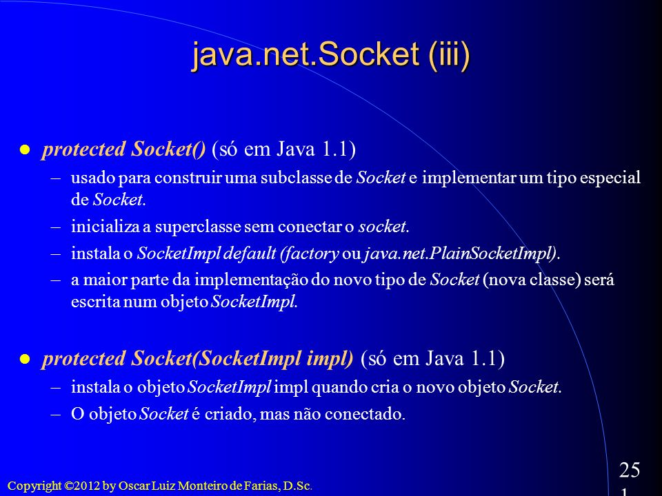 java.net.Socket (iii)‏ protected Socket() (só em Java 1.1)‏