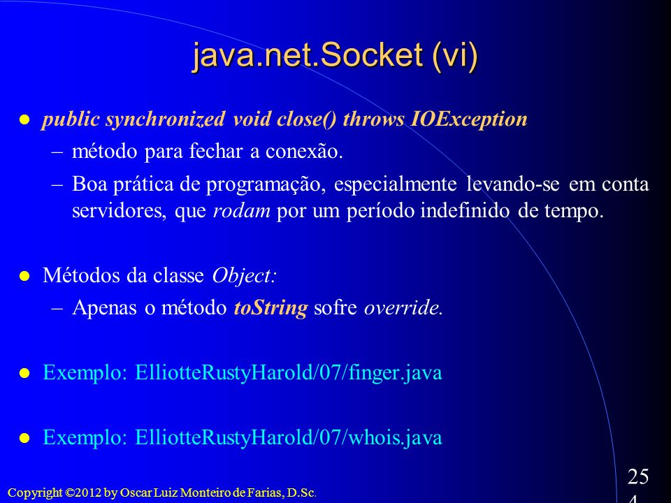 java.net.Socket (vi)‏ public synchronized void close() throws IOException. método para fechar a conexão.