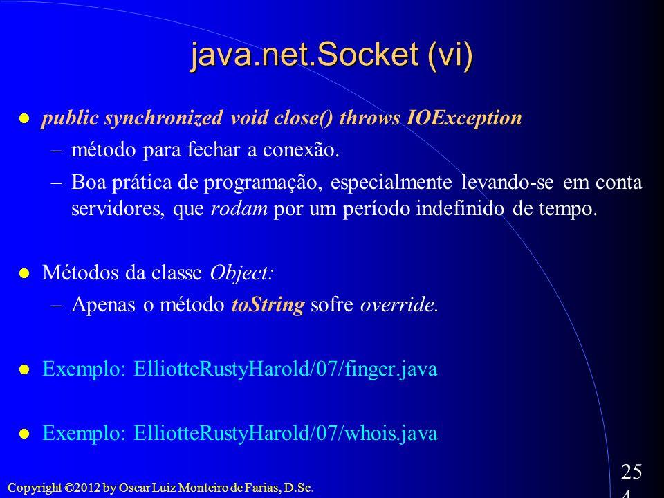 java.net.Socket (vi)public synchronized void close() throws IOException. método para fechar a conexão.