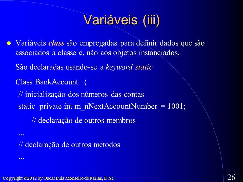 Variáveis (iii) São declaradas usando-se a keyword static