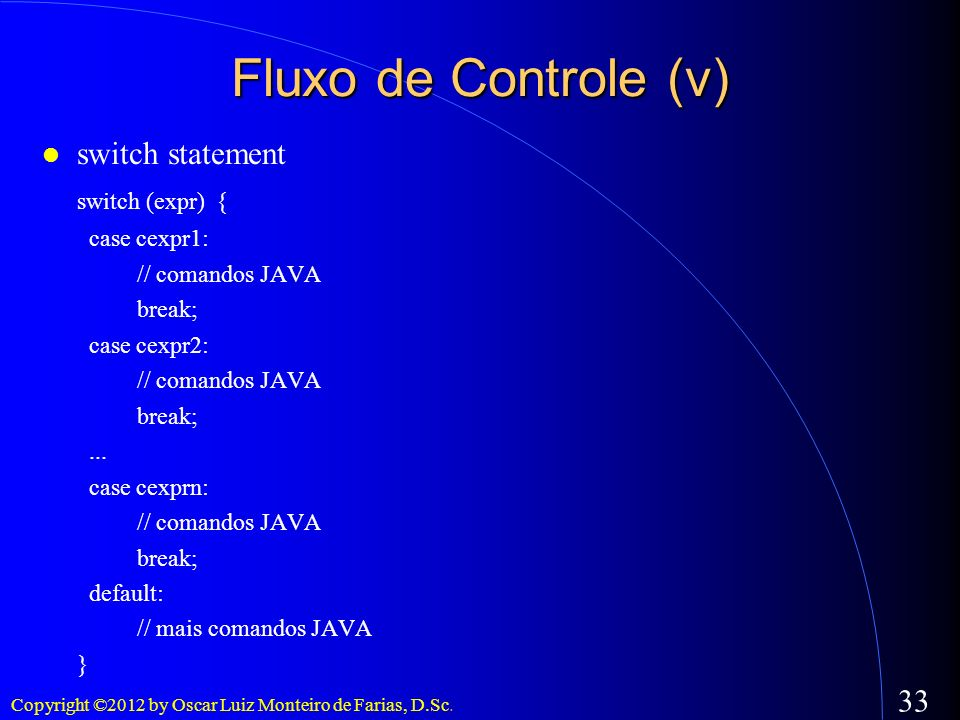 Fluxo de Controle (v)‏ switch statement switch (expr) { case cexpr1: