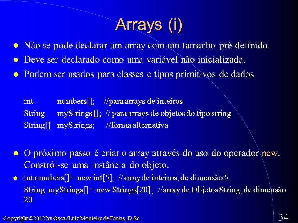 Arrays (i) Não se pode declarar um array com um tamanho pré-definido.
