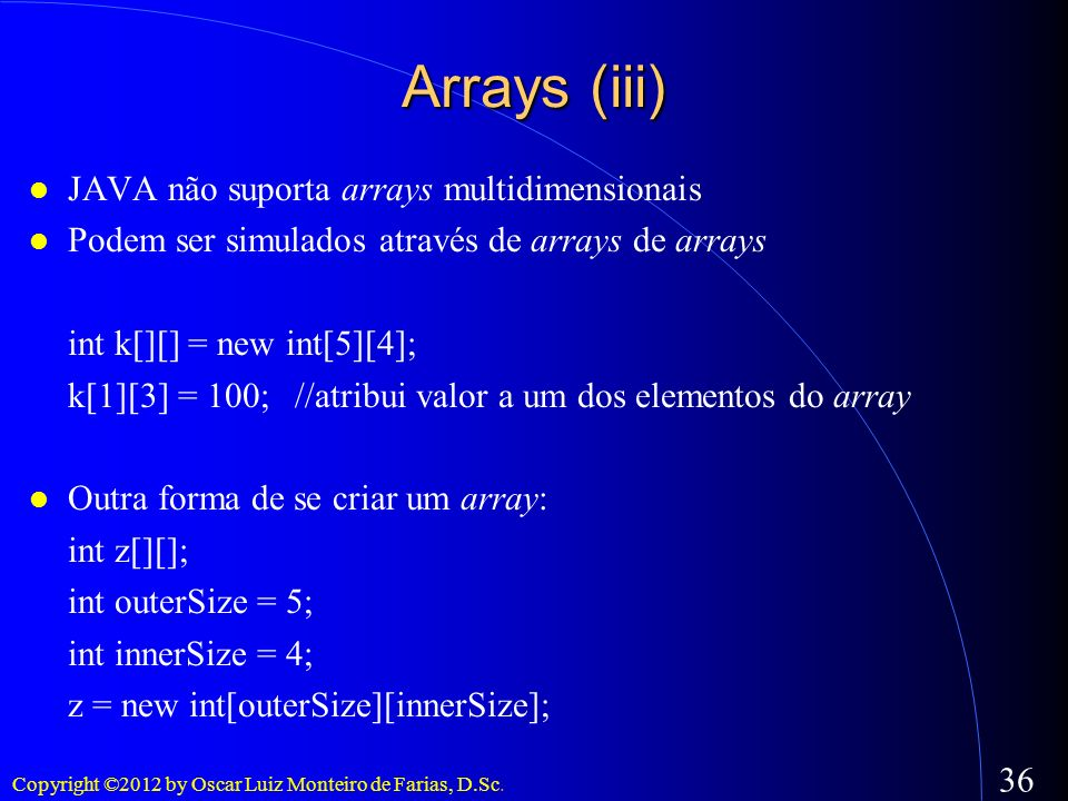 Arrays (iii)‏ JAVA não suporta arrays multidimensionais
