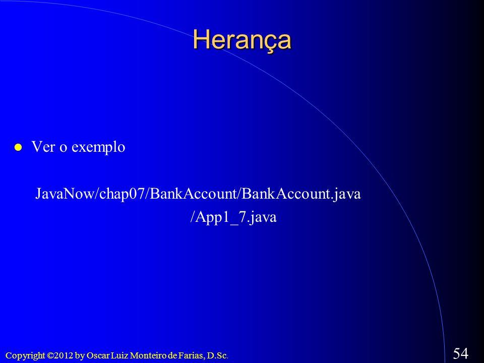 Herança Ver o exemplo JavaNow/chap07/BankAccount/BankAccount.java