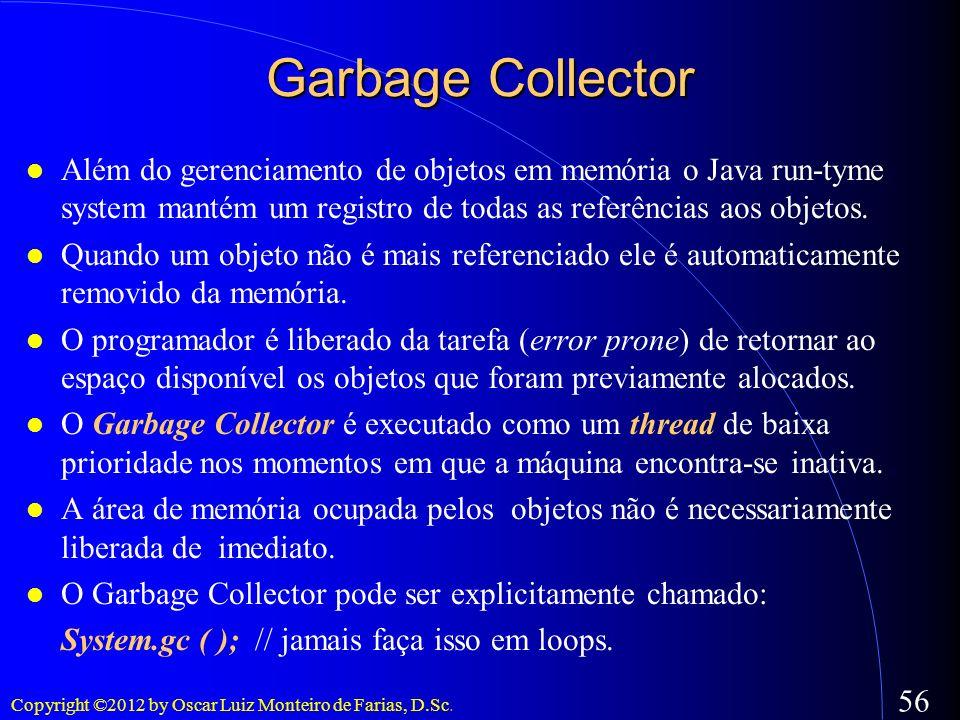 Garbage CollectorAlém do gerenciamento de objetos em memória o Java run-tyme system mantém um registro de todas as referências aos objetos.
